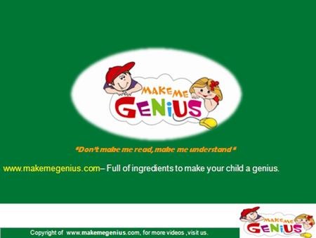 Copyright of www.makemegenius.com, for more videos,visit us.