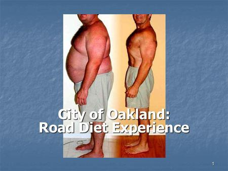 1 City of Oakland: Road Diet Experience. 2 Typical Road Diets Four Lanes to Three Lanes.