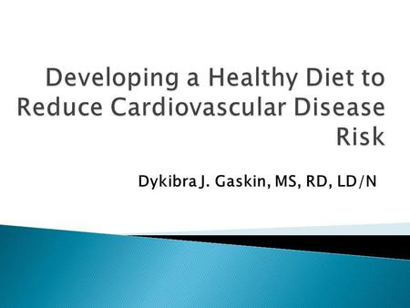 Dykibra J. Gaskin, MS, RD, LD/N. Can your diet affect your risk of developing a disease? Absolutely! Degenerative (a.k.a. chronic) vs. Infectious Often.