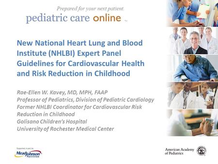 TM New National Heart Lung and Blood Institute (NHLBI) Expert Panel Guidelines for Cardiovascular Health and Risk Reduction in Childhood Rae-Ellen W. Kavey,