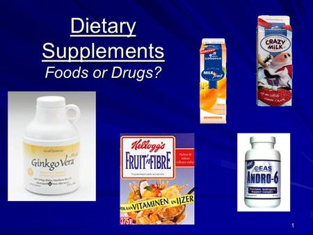 1 Dietary Supplements Foods or Drugs?. 2 Dietary Supplements Alternative therapies and natural remedies –(Wholistic Medicine Dietary supplements = 6.5.