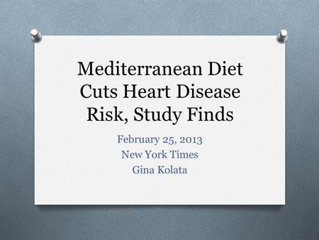Mediterranean Diet Cuts Heart Disease Risk, Study Finds February 25, 2013 New York Times Gina Kolata.