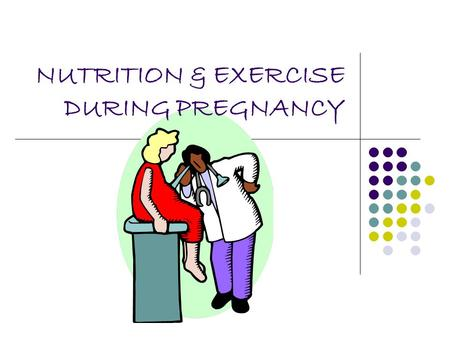 NUTRITION & EXERCISE DURING PREGNANCY. Preparation for pregnancy A mother brings to her pregnancy, all of her previous life experiences; diet, food habits,