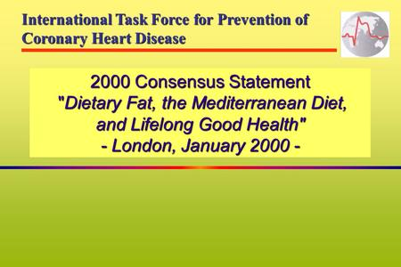 2000 Consensus Statement Dietary Fat, the Mediterranean Diet, and Lifelong Good Health - London, January 2000 - International Task Force for Prevention.