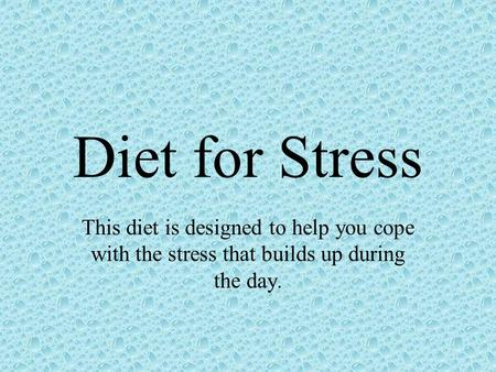 Diet for Stress This diet is designed to help you cope with the stress that builds up during the day.