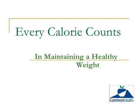 Every Calorie Counts In Maintaining a Healthy Weight.