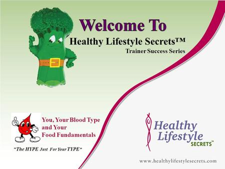 Healthy Lifestyle Secrets Trainer Success Series You, Your Blood Type and Your Food Fundamentals The HYPE Just For Your TYPE.