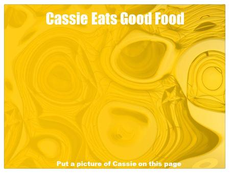 Cassie Eats Good Food Put a picture of Cassie on this page.