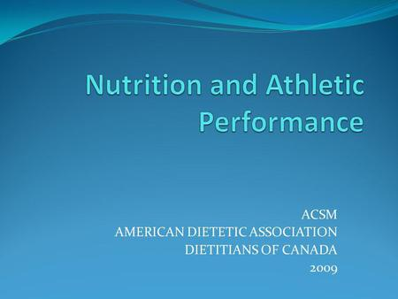 ACSM AMERICAN DIETETIC ASSOCIATION DIETITIANS OF CANADA 2009.