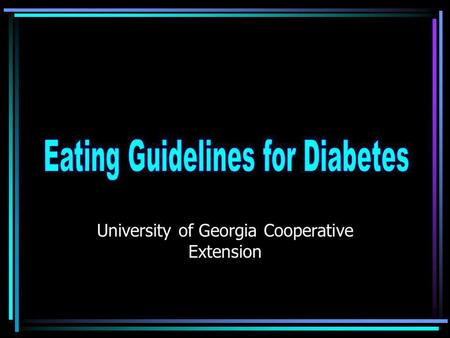 University of Georgia Cooperative Extension. Why Change Eating Habits? To prevent complications of diabetesTo prevent complications of diabetes –by keeping.