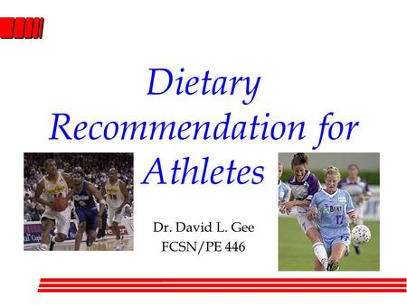 Dietary Recommendation for Athletes Dr. David L. Gee FCSN/PE 446.