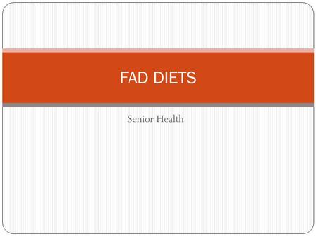 Senior Health FAD DIETS. What is a FAD DIET? The phrases food faddism and fad diet originally referred to idiosyncratic diets and eating patterns. Fad.