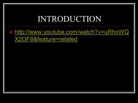 INTRODUCTION http://www.youtube.com/watch?v=uRhoWQX2OF8&feature=related.