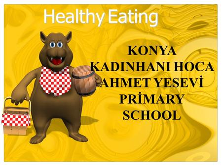 Healthy Eating KONYA KADINHANI HOCA AHMET YESEVİ PRİMARY SCHOOL.