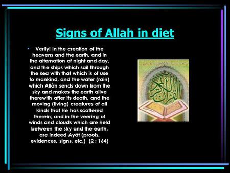 Signs of Allah in diet Verily! In the creation of the heavens and the earth, and in the alternation of night and day, and the ships which sail through.