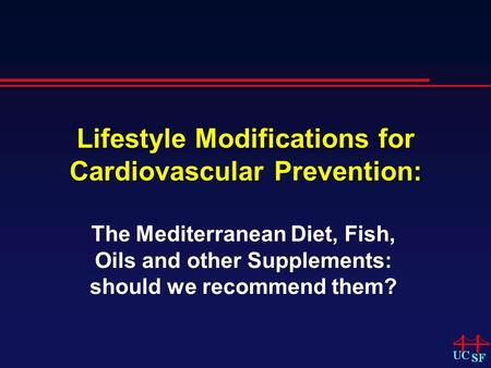 Lifestyle Modifications for Cardiovascular Prevention: The Mediterranean Diet, Fish, Oils and other Supplements: should we recommend them?