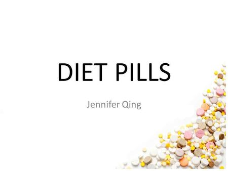 DIET PILLS Jennifer Qing. What are diet pills? Pills that claim to make you lose weight.