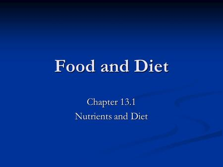 Food and Diet Chapter 13.1 Nutrients and Diet. 13.1 Objectives Identify foods high in Carbohydrates, Fats, and Proteins Identify foods high in Carbohydrates,