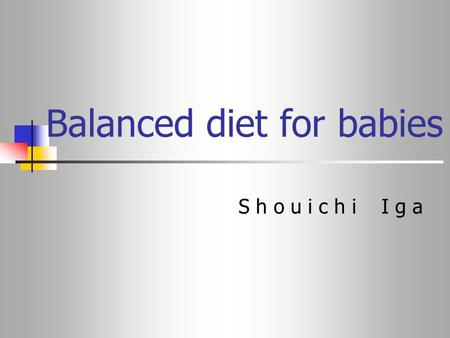 Balanced diet for babies S h o u i c h i I g a. 1.To the start When a balance diet is weaned in child- rearing, it becomes very important on healthy.