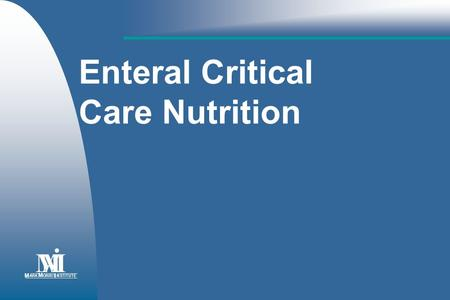 Enteral Critical Care Nutrition M • ARK ORRIS NSTITUTE I.