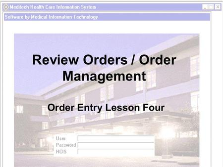 Review Orders / Order Management Order Entry Lesson Four.