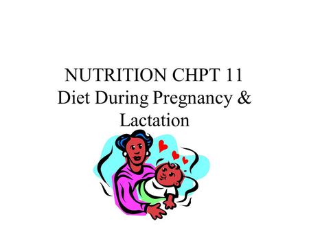 NUTRITION CHPT 11 Diet During Pregnancy & Lactation.