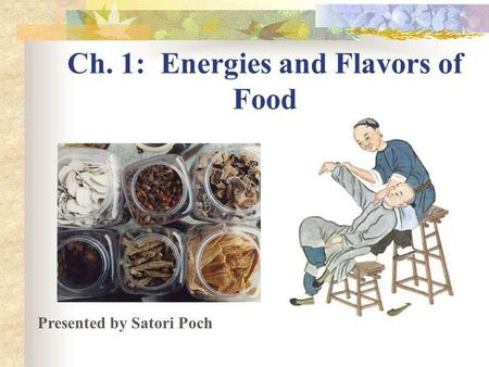 Ch. 1: Energies and Flavors of Food Presented by Satori Poch.