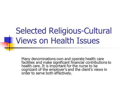Selected Religious-Cultural Views on Health Issues Many denominations own and operate health care facilities and make significant financial contributions.