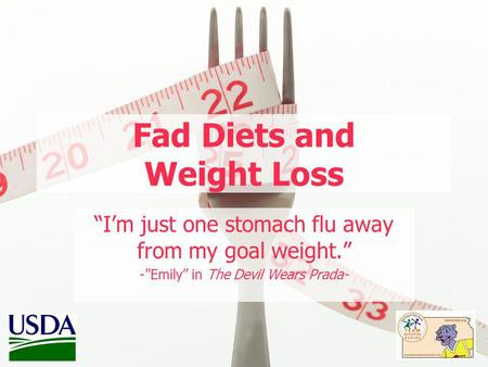 Fad Diets and Weight Loss Im just one stomach flu away from my goal weight. -Emily in The Devil Wears Prada-