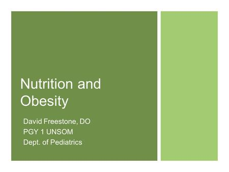 Nutrition and <strong>Obesity</strong> David Freestone, DO PGY 1 UNSOM Dept. of Pediatrics.
