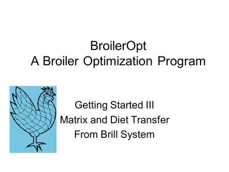 BroilerOpt A Broiler Optimization Program Getting Started III Matrix and Diet Transfer From Brill System.