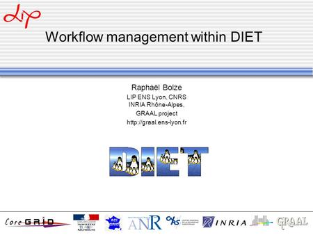 Workflow management within DIET Raphaël Bolze LIP ENS Lyon, CNRS INRIA Rhône-Alpes, GRAAL project