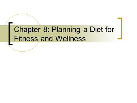 Chapter 8: Planning a Diet for Fitness and Wellness.