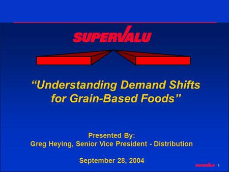 1 Understanding Demand Shifts for Grain-Based Foods Presented By: Greg Heying, Senior Vice President - Distribution September 28, 2004.
