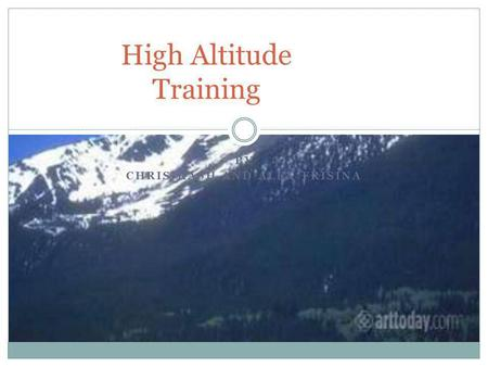BY CHRIS RASH AND ALEX FRISINA High Altitude Training.