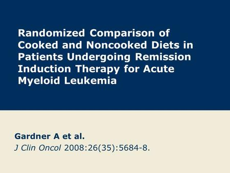 Randomized Comparison of Cooked and Noncooked Diets in Patients Undergoing Remission Induction Therapy for Acute Myeloid Leukemia Gardner A et al. J Clin.