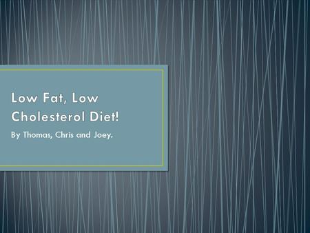 By Thomas, Chris and Joey.. A diet containing limited amounts of fat and stressing foods high in carbohydrates.