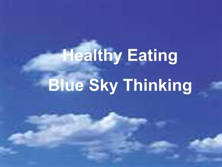 Healthy Eating Blue Sky Thinking.