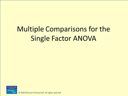 © 2010 Pearson Prentice Hall. All rights reserved Multiple Comparisons for the Single Factor ANOVA.