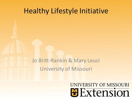 Healthy Lifestyle Initiative Jo Britt-Rankin & Mary Leuci University of Missouri.