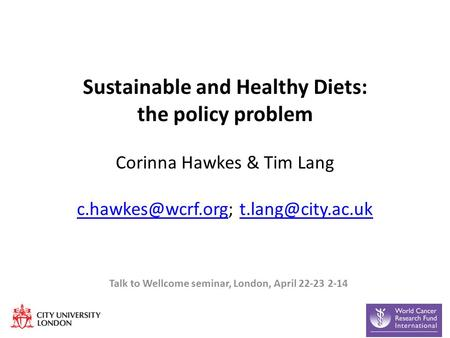Sustainable and Healthy Diets: the policy problem Corinna Hawkes & Tim Lang  Talk.