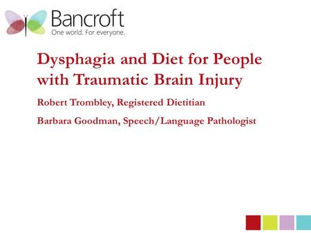 Dysphagia and Diet for People with Traumatic Brain Injury Robert Trombley, Registered Dietitian Barbara Goodman, Speech/Language Pathologist.