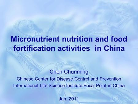 Micronutrient nutrition and food fortification activities in China Chen Chunming Chinese Center for Disease Control and Prevention International Life Science.