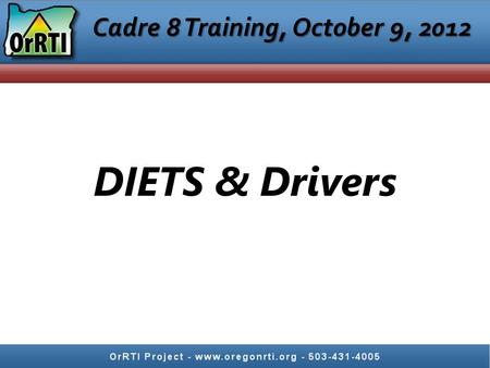 Cadre 8 Training, October 9, 2012 DIETS & Drivers.