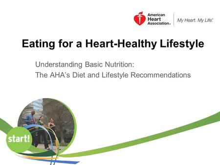 Eating for a Heart-Healthy Lifestyle Understanding Basic Nutrition: The AHAs Diet and Lifestyle Recommendations.