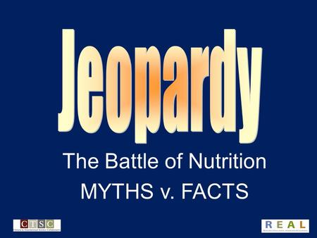 The Battle of Nutrition MYTHS v. FACTS