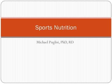 Michael Puglisi, PhD, RD Sports Nutrition. Estimation of Energy Needs.