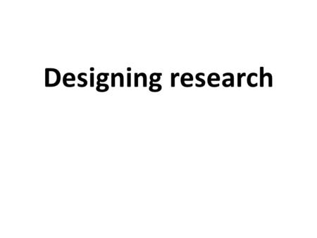 Designing research. How to design an effective research project. 1.Choosing the topic. 2.Defining the research question 3.Writing a research outline.