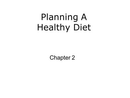 Planning A Healthy Diet Chapter 2. Objectives for Chapter 2 Provide a definition of healthy eating and the principles involved. List the 2005 Dietary.