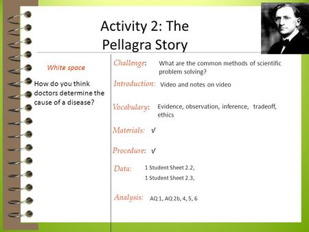 Activity 2: The Pellagra Story Evidence, observation, inference, tradeoff, ethics Challenge : What are the common methods of scientific problem solving?